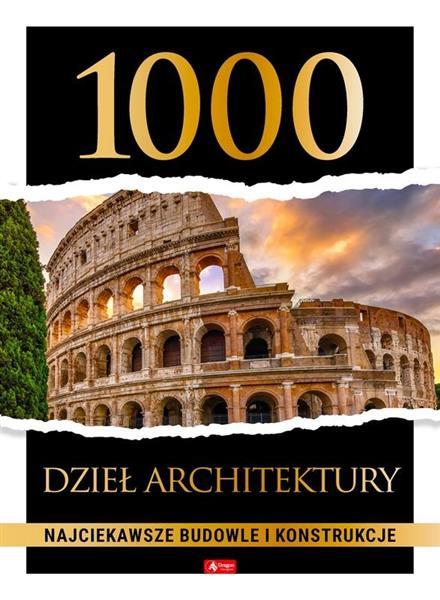 1000 DZIEŁ ARCHITEKTURY. NAJCIEKAWSZE BUDOWLE I KO