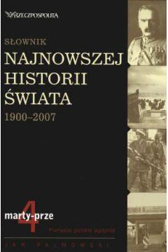 SŁOWNIK NAJNOWSZEJ HISTORII ŚWIATA 1900-2007. T.4