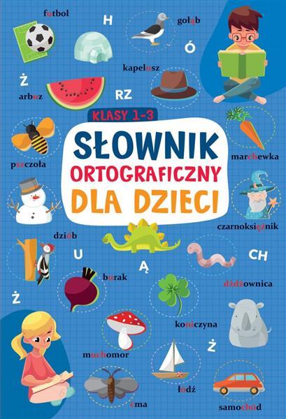 Słownik ortograficzny dla dzieci. Klasa 1-3