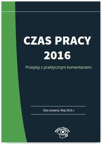 CZAS PRACY 2016 PRZEPISY Z PRAKTYCZNYM KOME outlet