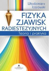 FIZYKA ZJAWISK RADIESTEZYJNYCH TEORIA I PR. outlet