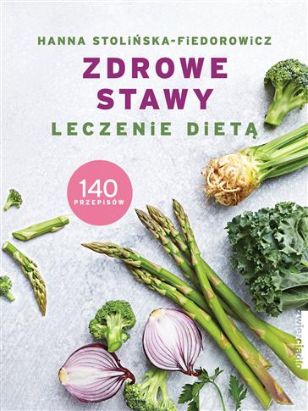 Zdrowe stawy. Leczenie dietą. 140 przepisów