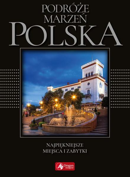 Podróże marzeń. Polska. Najpiękniejsze miejsca