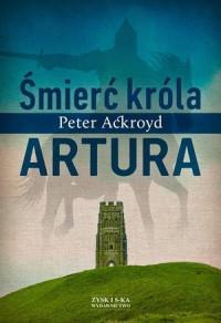 Śmierć króla Artura P.Ackroyd br ZYSK OUTLET