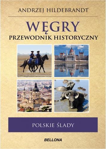 Polskie ślady. Węgry. Przewodnik Historyczny