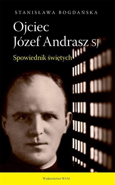 Ojciec Józef Andrasz SJ. Spowiednik świętych w.2