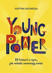 YOUNG POWER! 30 HISTORII O TYM, JAK MŁODZI ZMIENIA
