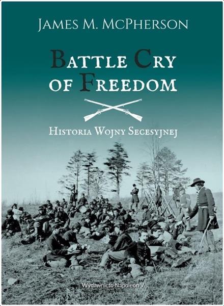 Battle Cry of Freedom. Historia Wojny Secesyjnej