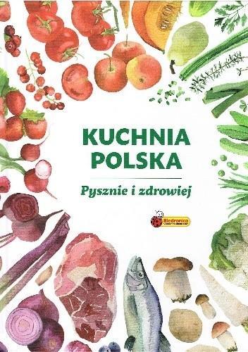 Kuchnia Polska. Pysznie i zdrowiej