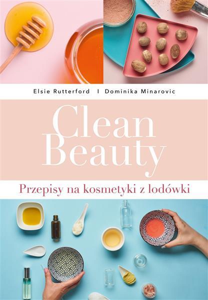 CLEAN BEAUTY. PRZEPISY NA KOSMETYKI