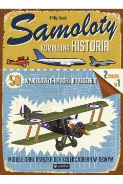 Samoloty Kompletna historia. 50 wyjątkowych modeli