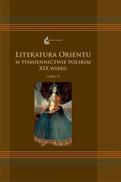 Literatura Orientu w piśmiennictwie pol. XIXw. T.2