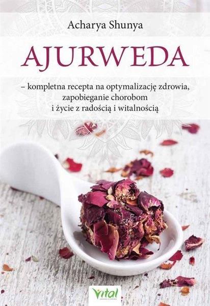 Ajurweda - kompletna recepta na optymalizację..