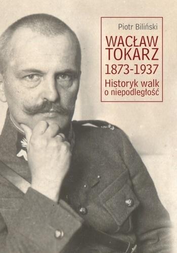 Wacław Tokarz 1873-1937. Historyk walk o niepodl.