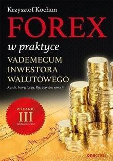 Forex w praktyce Vademecum inwestora walutowego