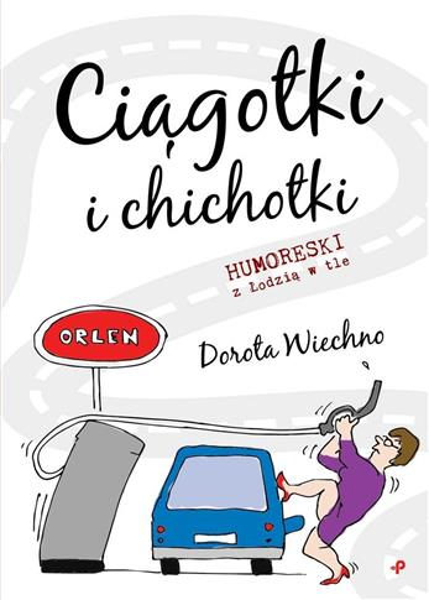 Ciągotki i chichotki. Humoreski z Łodzią w tle