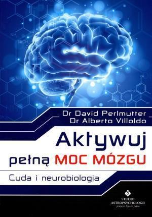Aktywuj pełną moc mózgu. Cuda i neurobiologia