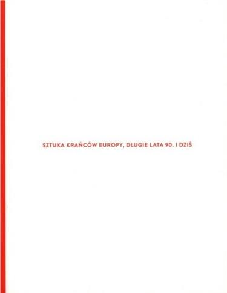 Sztuka krańców Europy, długie lata 90. i dziś