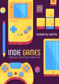 INDIE GAMES PODRĘCZNIK NIEZALEŻNEGOÓRCY GIER outle