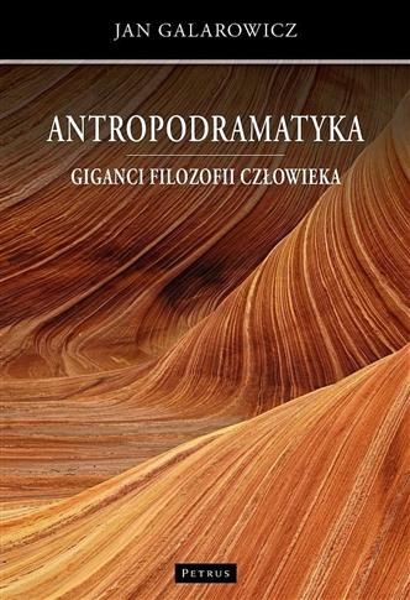 Antropodramatyka. Giganci filozofii człowieka