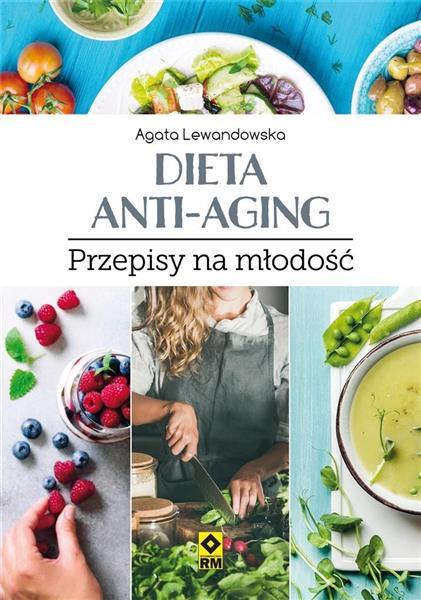 Dieta anti-aging. Przepisy na młodość