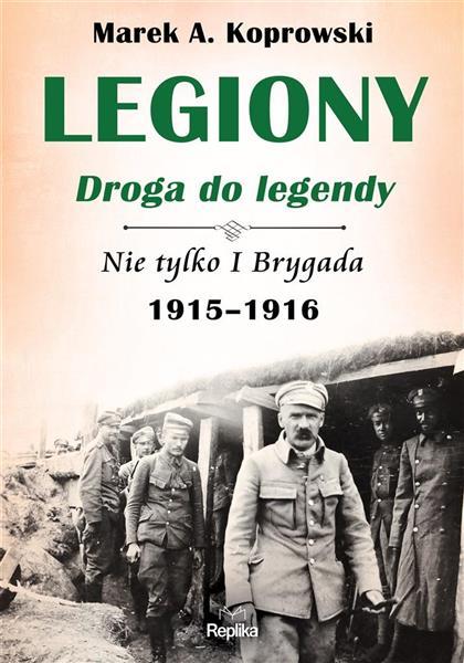 LEGIONY DROGA DO LEGENDY NIE TYLKO I BRYGADA 1915-