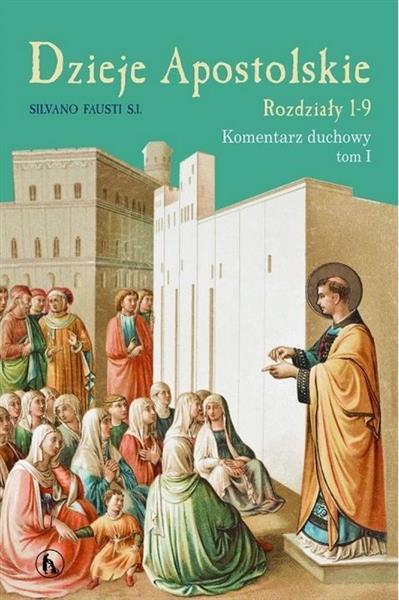 Dzieje Apostolskie. Rozdzał 1-9 Kom. duchowy T.1