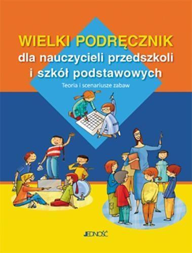 Wielki podręcznik dla nauczycieli przedszkoli i SP