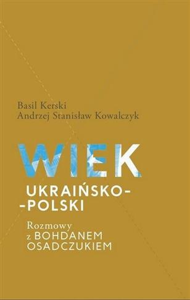 Wiek ukraińsko-polski. Rozmowy z B. Osadczukiem