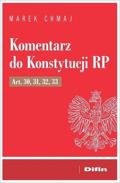 Komentarz do Konstytucji RP. Art. 30, 31, 32, 33