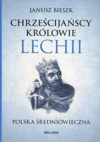 Chrześcijańscy królowie Lechii. Polska średniowiec