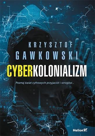 Cyberkolonializm. Poznaj świat cyfrowych ...