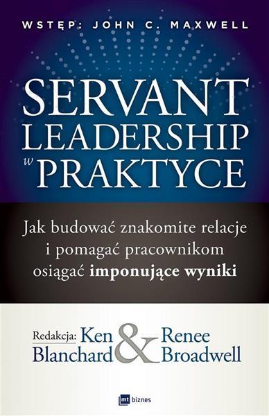 Servant Leadership w praktyce. Jak budować znakomi
