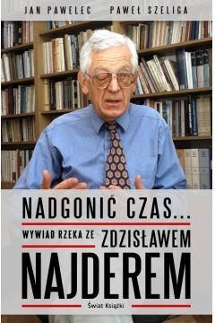 Nadgonić czas... Wywiad rzeka ze Zdzisławem Najder