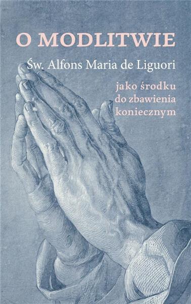 O modlitwie, jako środku do zbawienia koniecznym