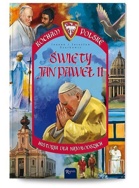 Kocham Polskę. Święty Jan Paweł II