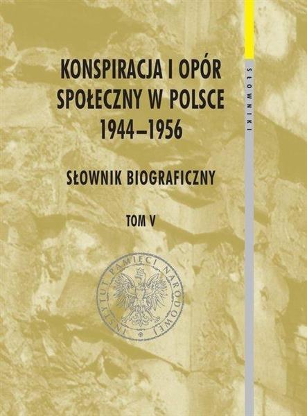 Konspiracja i opór społ. w Polsce 1944-1956 T.5