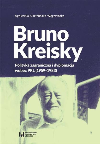Bruno Kreisky. Polityka zagraniczna i dyplomacja..