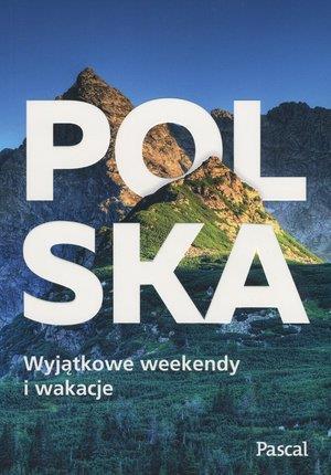 POLSKA. WYJĄTKOWE WEEKENDY I WAKACJE