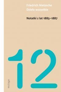 Notatki z lat 1885-1887 - Friedrich Nietzsche