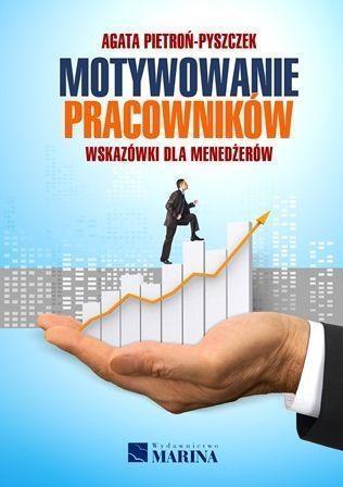 Motywowanie pracowników. Wskazówki dla menedżerów
