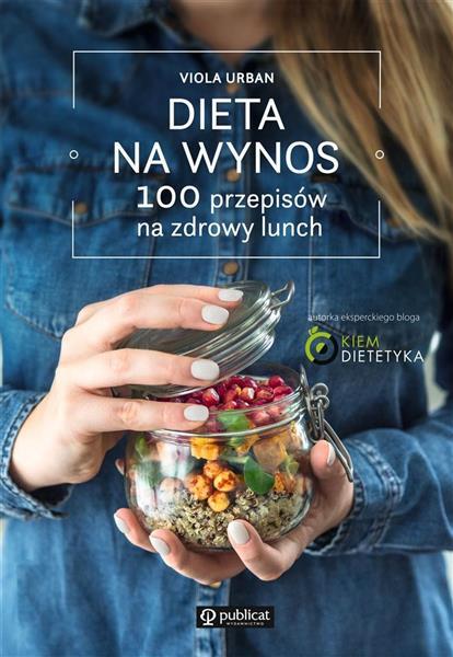 Dieta na wynos. 100 przepisów na zdrowy lunch