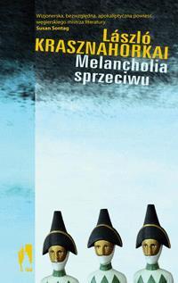 Melancholia sprzeciwu L.Krasznahorkai OUTLET