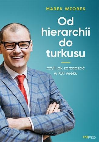 Od hierarchii do turkusu, czyli jak zarządzać...