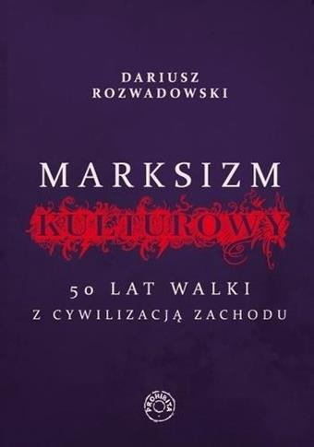 Marksizm kulturowy. 50 lat walki z cywilizacji...