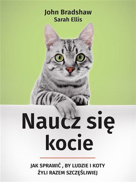 Naucz sie,kocie.Jak sprawic,by ludzie i koty.outle
