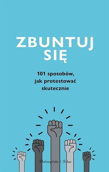 ZBUNTUJ SIĘ! 101 SPOSOBÓW, JAK PROTESTOWAĆ SKUT?
