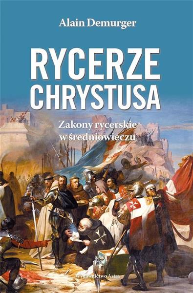 Rycerze Chrystusa. Zakony rycerskie w średniow.