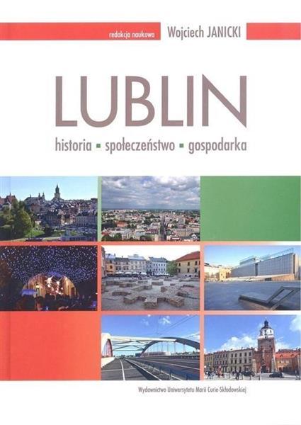 Lublin: historia - społeczeństwo - gospodarka