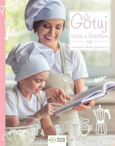 Gotuj razem z dzieckiem. Domowa sztuka gotowania